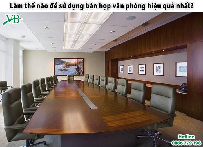 Lam The Nao De Su Dung Ban Hop Van Phong Hieu Qua Nhat 1